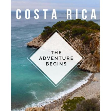 Costa Rica - The Adventure Begins: Trip Planner & Travel Journal Notebook To Plan Your Next Vacation In Detail Including Itinerary, Checklists, Calend