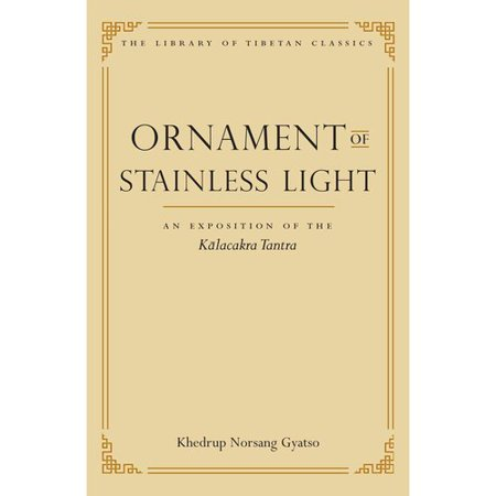 Ornament of Stainless Light: An Exposition of the Kalacakra Tantra