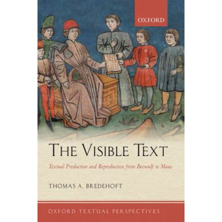 The Visible Text: Textual Production and Reproduction from Beowulf to Maus