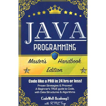 Java Programming  Masters Handbook Edition  Code Like A Pro In 24 Hrs Or Less   Proven Strategies   Process  A Beginners True Guide To Code  With Data Structures   Al