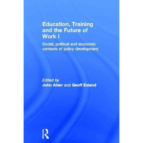 Education, Training and the Future of Work I: Social, Political and Economic Contexts of Policy Development