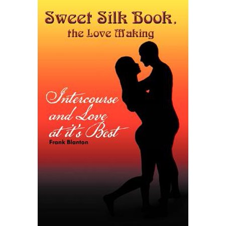 Sweet Silk Book, the Love Making : Intercourse and Love at It's