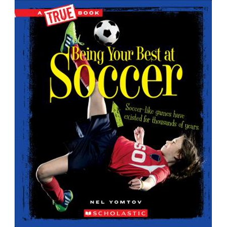 Being Your Best at Soccer (Being At Your Best)