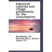 Industrial Colonies and Village Settlements for the Consumptive;