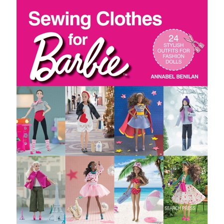 Sewing Clothes for Barbie : 24 Stylish Outfits for Fashion Dolls