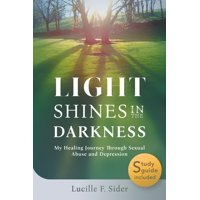 Light Shines in the Darkness: My Healing Journey Through Sexual Abuse and Depression (Paperback)