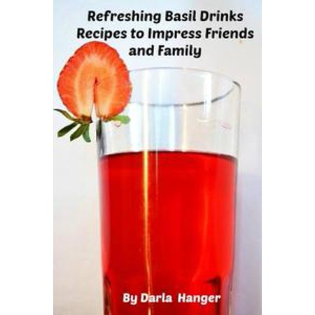 Refreshing Basil Drinks Recipes to Impress Friends and Family - eBook