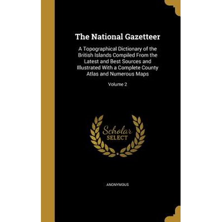 The National Gazetteer : A Topographical Dictionary of the British Islands Compiled from the Latest and Best Sources and Illustrated with a Complete County Atlas and Numerous Maps; Volume (Best Schools In Montgomery County Md)