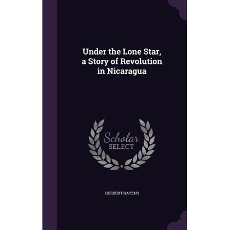 - Under the Lone Star, a Story of Revolution in Nicaragua