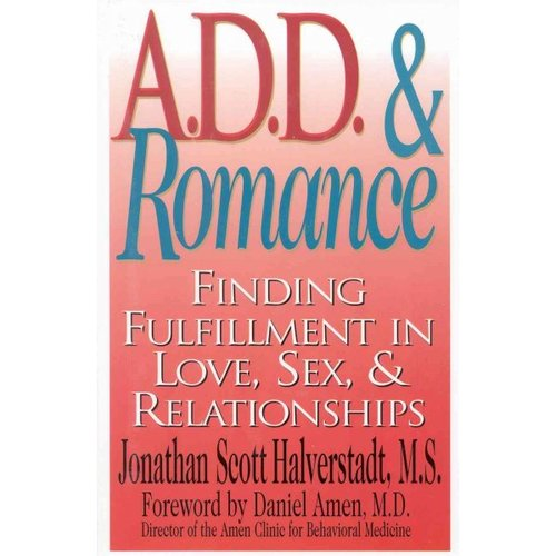 A.D.D and Romance: Finding Fulfillment in Love, Sex, & Relationships