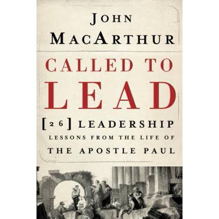 Called to Lead : 26 Leadership Lessons from the Life of the Apostle (The Life Story Of Paul The Apostle)