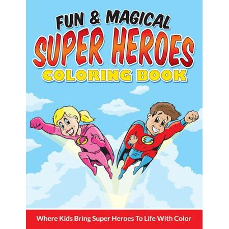 Fun & Magical Super Heroes Coloring Book : Where Kids Bring Super Heroes to Life with Color](Kid Super Heroes)