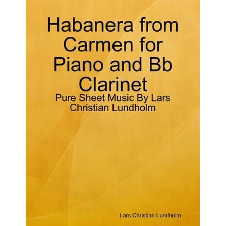 Habanera from Carmen for Piano and Bb Clarinet - Pure Sheet Music By Lars Christian Lundholm - eBook