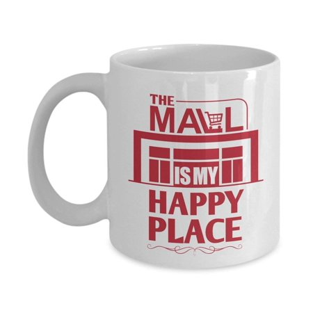 - The Mall Is My Happy Place Coffee & Tea Gift Mug For A Shopaholic, Shopping Addict, Foodie Or Movie Lover Millennial