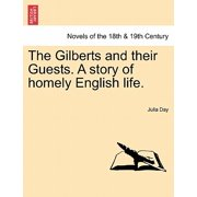 The Gilberts and Their Guests. a Story of Homely English Life.