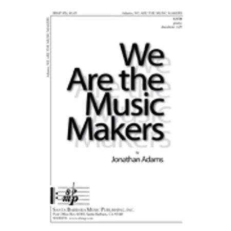 We Are the Music Makers-Ed Octavo - SATB,Piano - Easy - Jonathan Adams - Sheet Music - SBMP852 ()