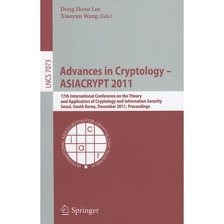 Advances in Cryptology - ASIACRYPT 2011 : 17th International Conference on the Theory and Application of Cryptology and Information Security, Seoul, South Korea, December 4-8, 2011,