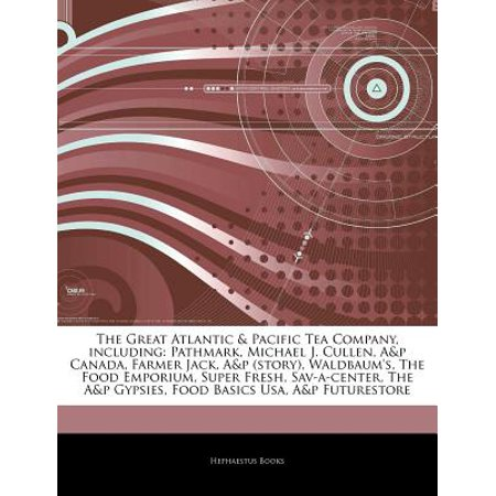 Articles on the Great Atlantic & Pacific Tea Company, Including: Pathmark, Michael J. Cullen, A&p... by