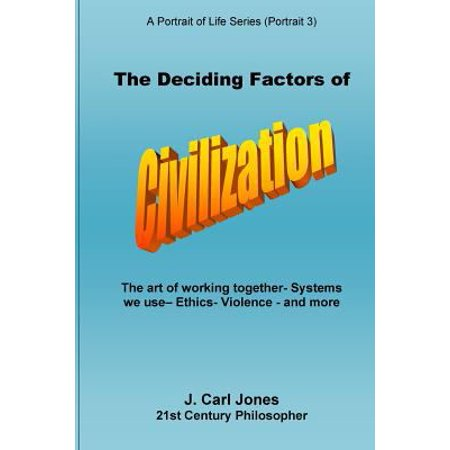 The Deciding Factors Of Civilization  The Art Of Working Together   Systems We Use   Ethics   Violence   And More