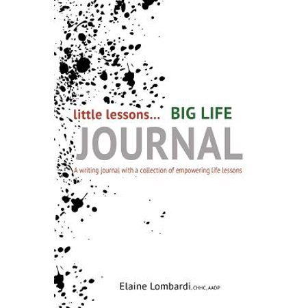 Little Lessons... Big Life Journal : A Writing Journal with a Collection of Empowering Life