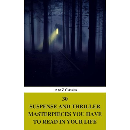 30 Suspense and Thriller Masterpieces you have to read in your life (Best Navigation, Active TOC) (A to Z Classics) - (Best Thrillers To Read 2019)