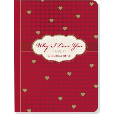 Why I Love You : A Journal of - Why I Love