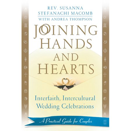 Joining Hands and Hearts : Interfaith, Intercultural Wedding Celebrations: A Practical Guide for Couples
