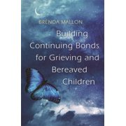 Building Continuing Bonds for Grieving and Bereaved Children - eBook