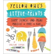 Yellow Owl's Little Prints : Stamp, Stencil, and Print Projects to Make for Kids