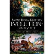 Satan's Deadly Deception, Evolution-Simply Put