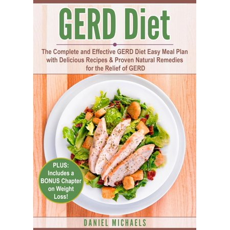 GERD Diet: The Complete and Effective GERD Diet Easy Meal Plan with Delicious Recipes & Proven Natural Remedies for the Relief of GERD -