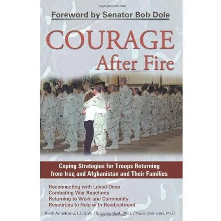 Courage After Fire: Coping Strategies for Troops Returning from Iraq and Afghanistan and Their Families by