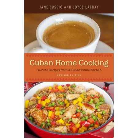 Cuban Home Cooking : Favorite Recipes from a Cuban Home Kitchen