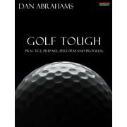 Golf Tough: Practice, Prepare, Perform and Progress - eBook
