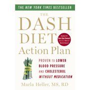 The DASH Diet Action Plan : Proven to Lower Blood Pressure and Cholesterol without Medication
