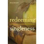 Redeeming Singleness (Foreword by John Piper): How the Storyline of Scripture Affirms the Single Life - eBook