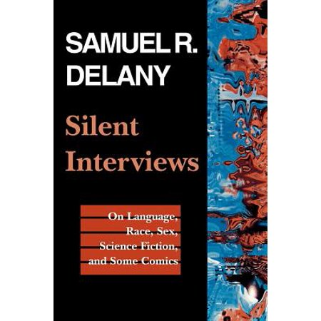 Race Collection - Silent Interviews : On Language, Race, Sex, Science Fiction, and Some Comics--A Collection of Written Interviews