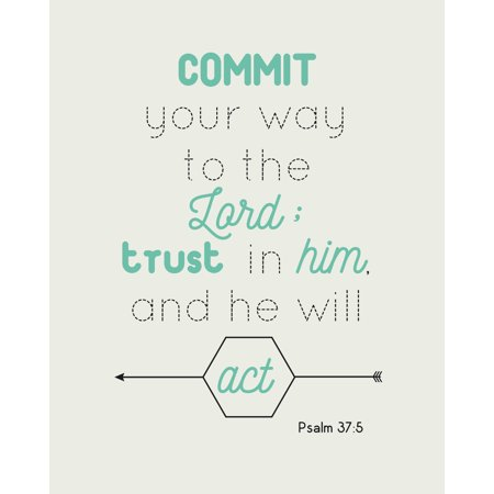 Commit Your Way To The Lord Trust In Him And He Will Act Psalm 37:5