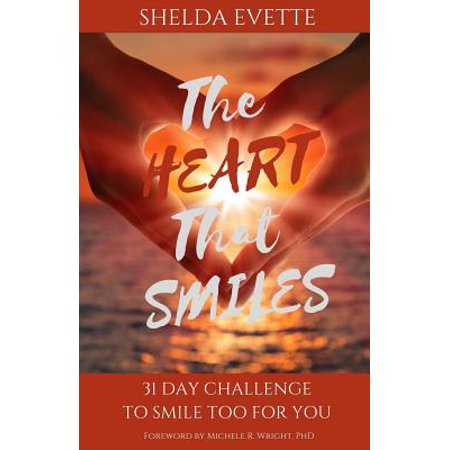 The Heart That Smiles: 31 Day Challenge to Smile Too for You