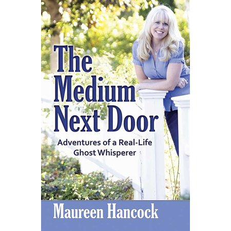 The Medium Next Door : Adventures of a Real-Life Ghost