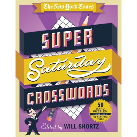 The New York Times Super Saturday Crosswords : 50 Hard Puzzles from the Pages of The New York