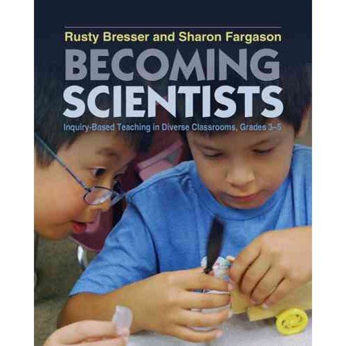 Becoming Scientists: Inquiry-Based Teaching in Diverse Classrooms, Grades 3-5