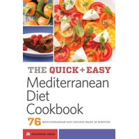 Quick and Easy Mediterranean Diet Cookbook : 76 Mediterranean Diet Recipes Made in Minutes