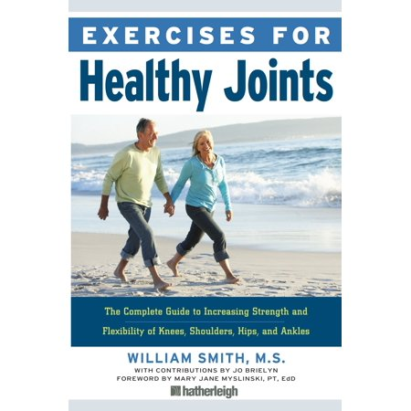 Exercises for Healthy Joints : The Complete Guide to Increasing Strength and Flexibility of Knees, Shoulders, Hips, and