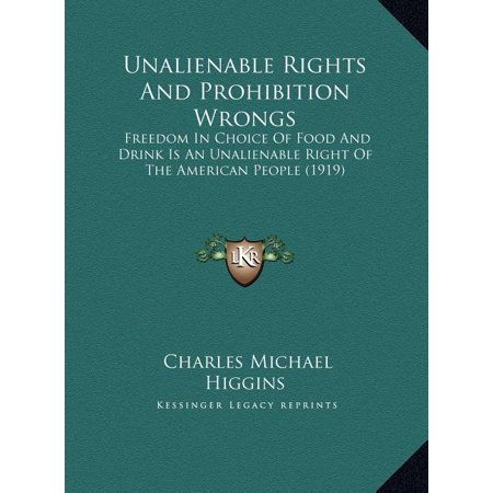Unalienable Rights and Prohibition Wrongs : Freedom in Choice of Food and Drink Is an Unalienable Right of the American People (1919) Unalienable Rights and Prohibition Wrongs: Freedom in Choice of Food and Drink Is an Unalienable Right of the American People (1919) Height : 0.25 In Length : 8.50 In Width : 11.02 In Weight : 0.81 lbs