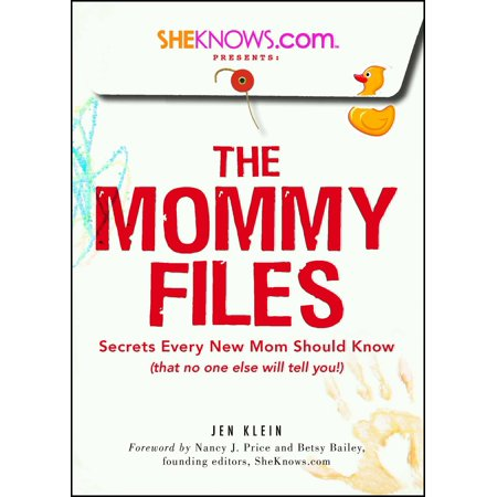 SheKnows.com Presents - The Mommy Files : Secrets Every New Mom Should Know (that no one else will tell you!) ()