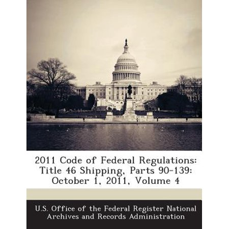 Shipping Code (2011 Code of Federal Regulations : Title 46 Shipping, Parts 90-139: October 1, 2011, Volume)
