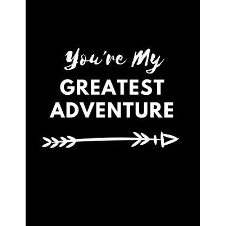You're My Greatest Adventure : Happy Couple Ultimate Wedding Guest Book Keepsake Diary: This Is an 8.5 X 11 Inches with 84 Pages to Write Favorite Bride or Groom Memory In. Makes a Great Wedding Guest Gift for Men or
