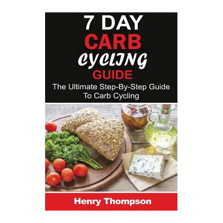 7 Day Carb Cycling Diet : The Ultimate Step-By-Step Guide to Rapid Weight Loss, Delicious Recipes and Meal Plans (Carbohydrate Cycling, Carbcycling for Women/Men/Weight Loss/Health/Ketogenic/Gains/Highprotein)