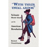 With Their Usual Ardor, Scituate, Rhode Island and the American Revolution